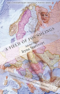 A FIELD OF FOUNDLINGS: Selected Poems of Iryna Starovoyt