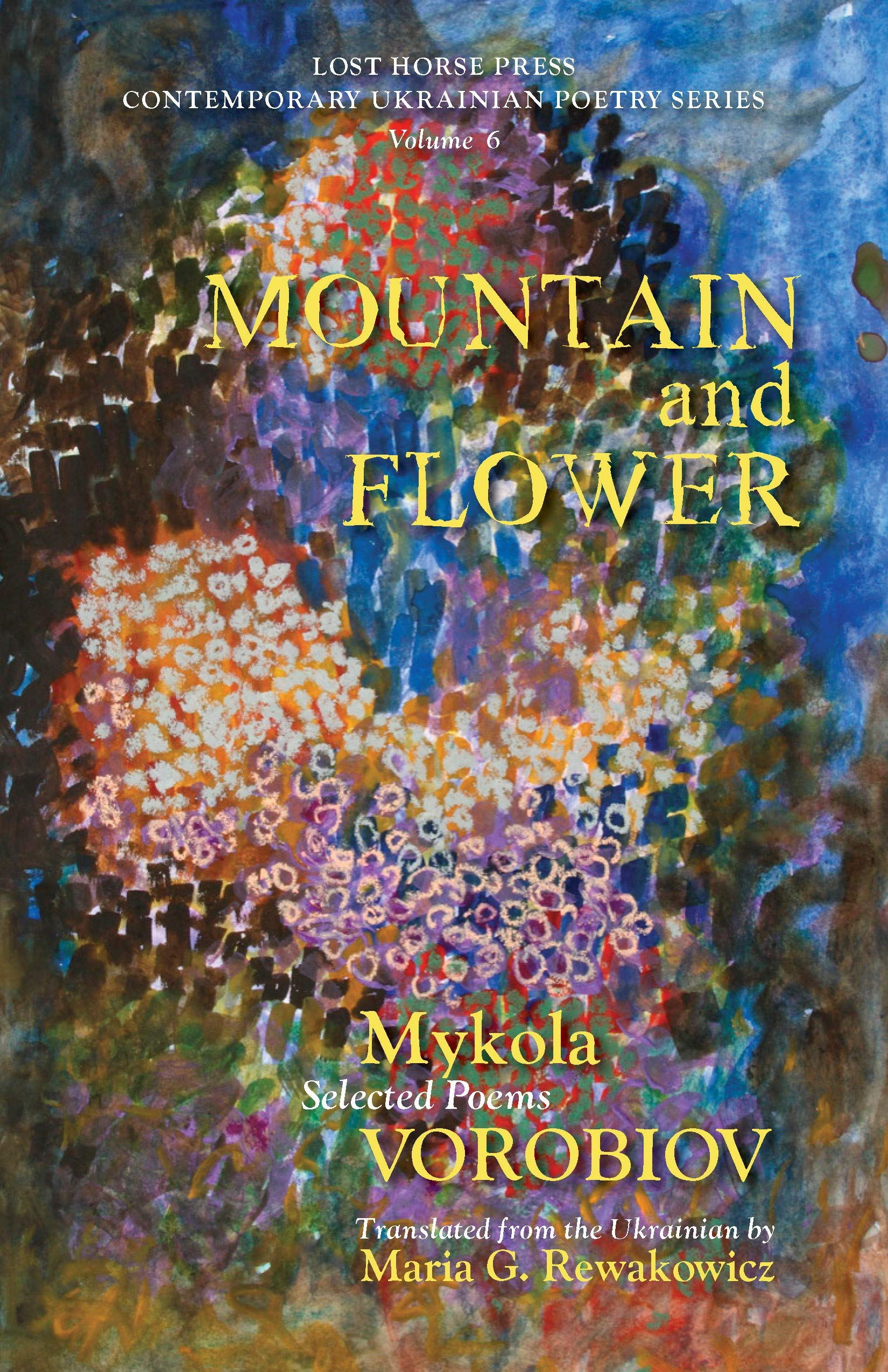 MOUNTAIN & FLOWER: Selected Poems of Mykola Vorobiov  •  Translated from the Ukrainian by Maria G. Rewakowicz