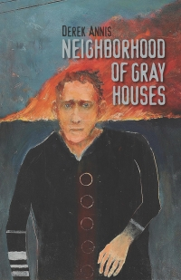 NEIGHBORHOOD OF GRAY HOUSES     poems by Derek Annis
