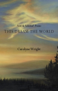 THIS DREAM THE WORLD: New & Selected Poems